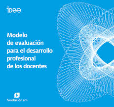 Modelo de evaluación para el desarrollo profesional de los docentes